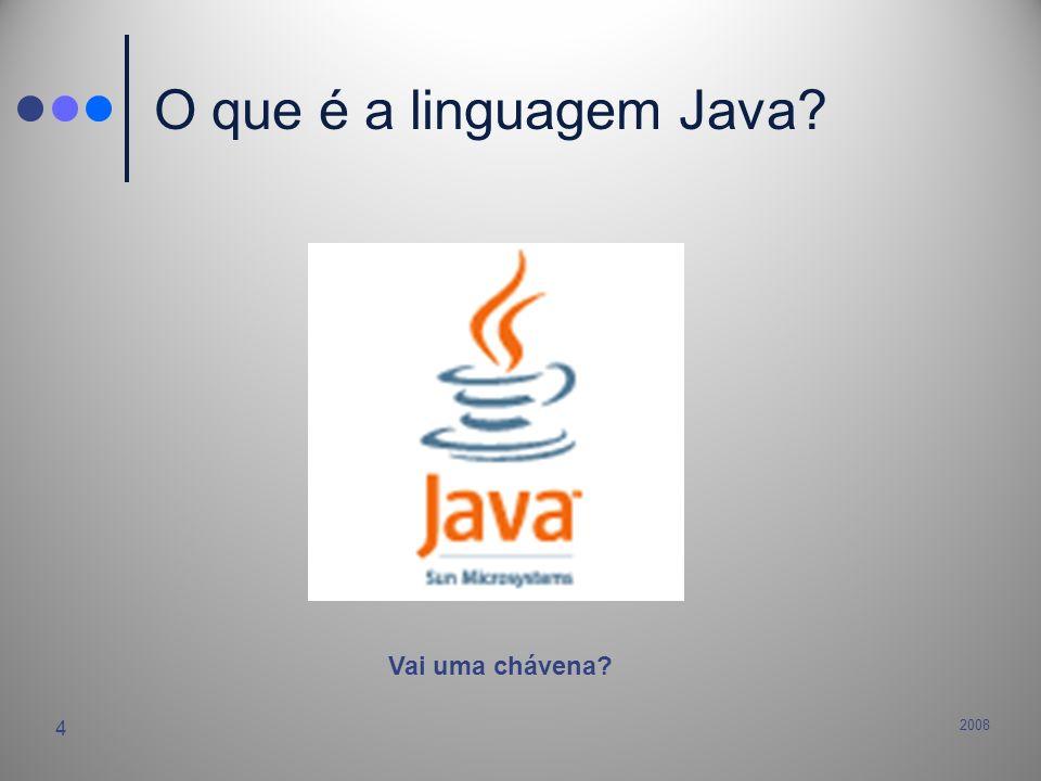 2008 4 O que é a linguagem Java? Vai uma chávena?