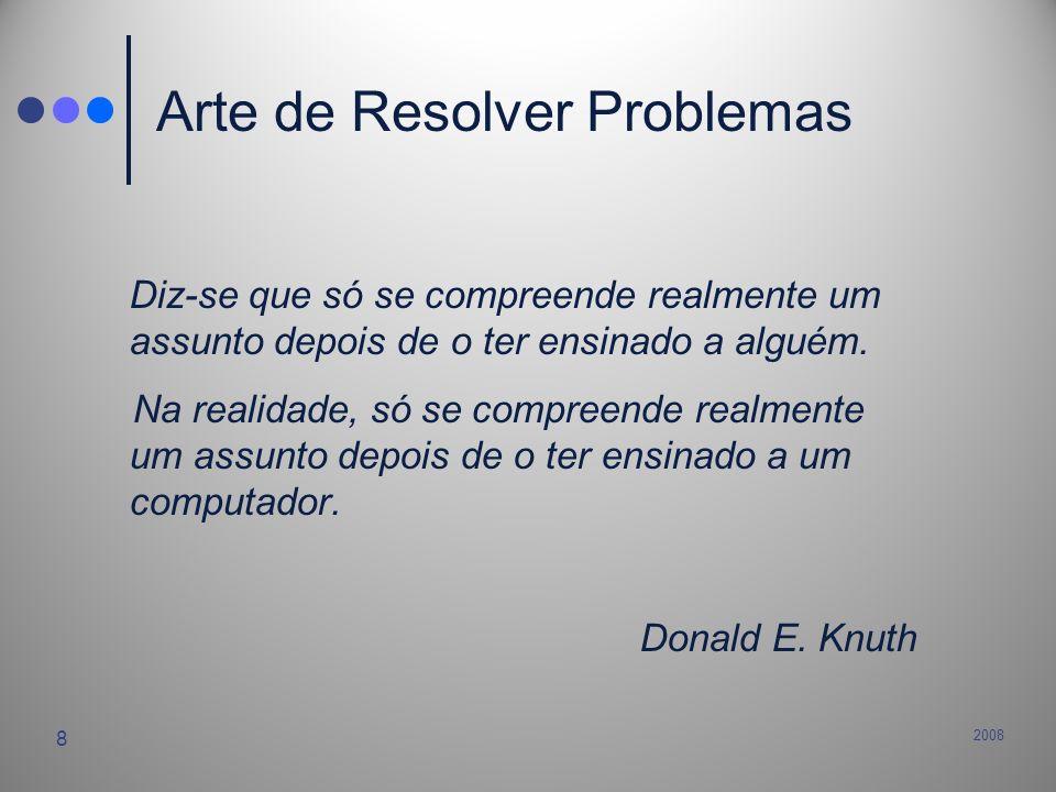 2008 8 Arte de Resolver Problemas Diz-se que só se compreende realmente um assunto depois de o ter ensinado a alguém. Na realidade, só se compreende r