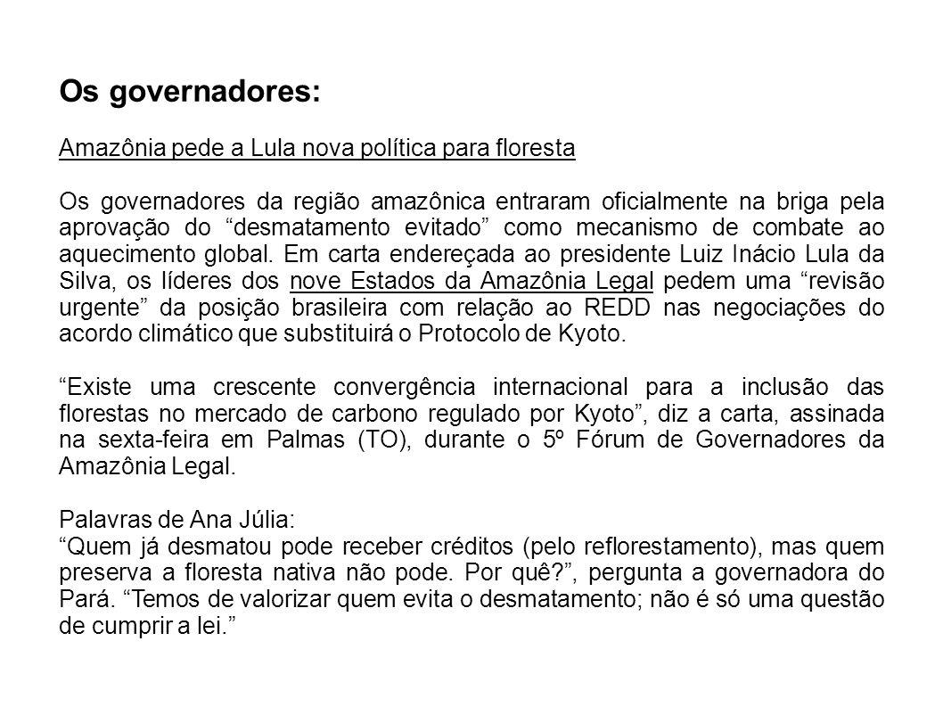 Os governadores: Amazônia pede a Lula nova política para floresta Os governadores da região amazônica entraram oficialmente na briga pela aprovação do