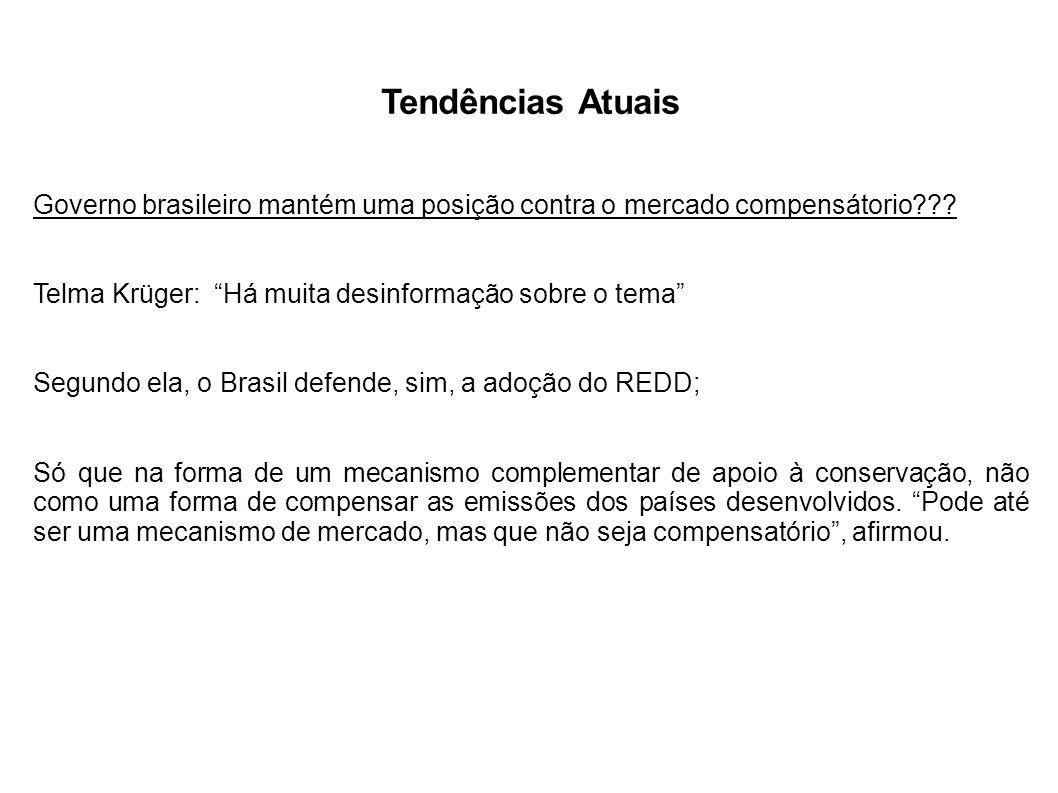 Tendências Atuais Governo brasileiro mantém uma posição contra o mercado compensátorio??? Telma Krüger: Há muita desinformação sobre o tema Segundo el