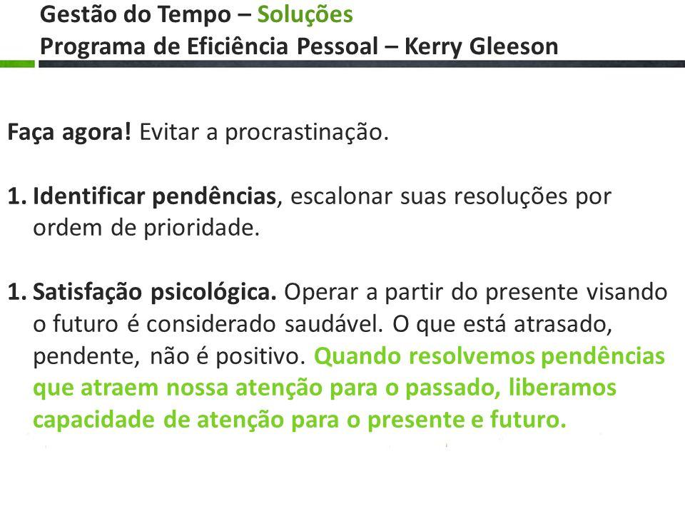Gestão do Tempo – Soluções Programa de Eficiência Pessoal – Kerry Gleeson Faça agora! Evitar a procrastinação. 1.Identificar pendências, escalonar sua