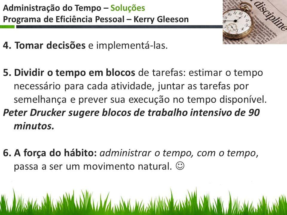 Administração do Tempo – Soluções Programa de Eficiência Pessoal – Kerry Gleeson 4. Tomar decisões e implementá-las. 5. Dividir o tempo em blocos de t