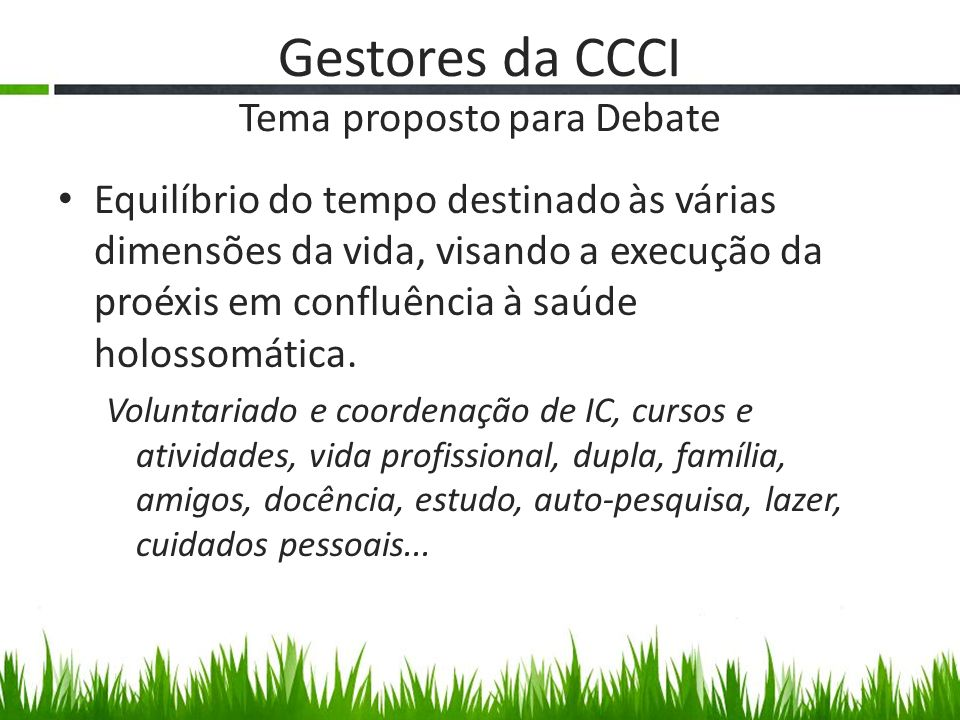 Gestores da CCCI Tema proposto para Debate Equilíbrio do tempo destinado às várias dimensões da vida, visando a execução da proéxis em confluência à s