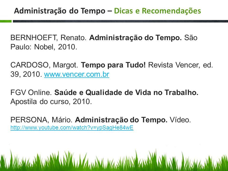 Administração do Tempo – Dicas e Recomendações BERNHOEFT, Renato. Administração do Tempo. São Paulo: Nobel, 2010. CARDOSO, Margot. Tempo para Tudo! Re