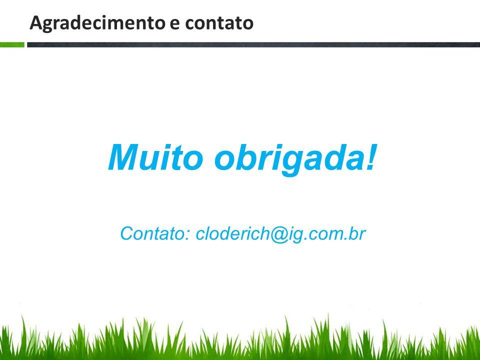 Agradecimento e contato Muito obrigada! Contato: cloderich@ig.com.br