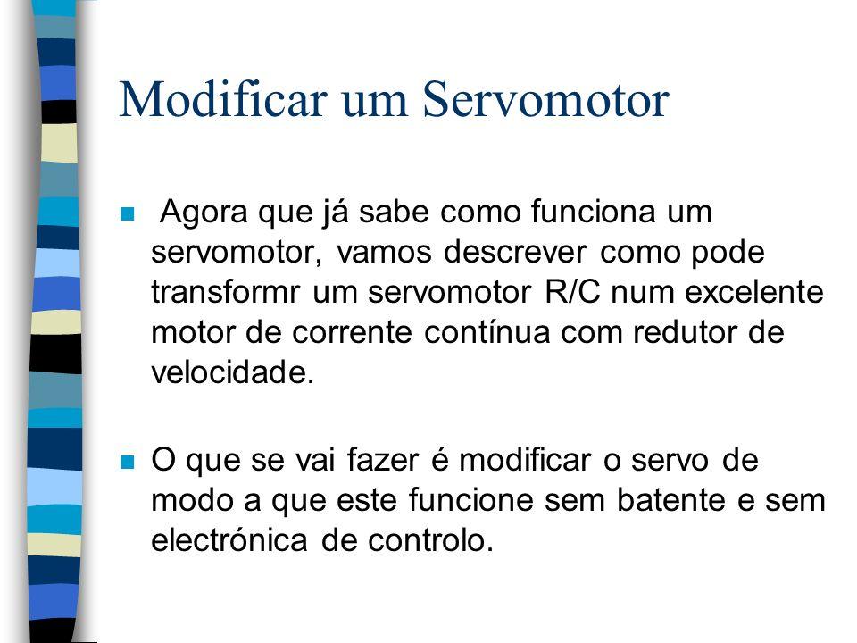 Modificar um Servomotor n Agora que já sabe como funciona um servomotor, vamos descrever como pode transformr um servomotor R/C num excelente motor de