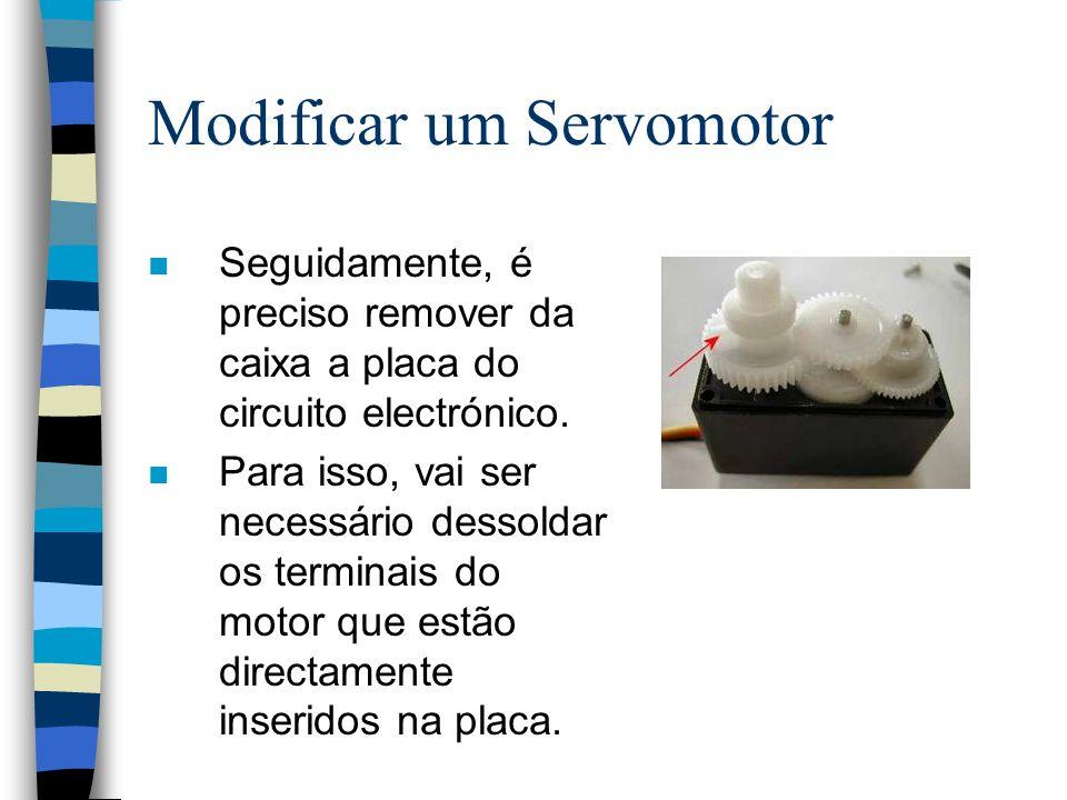 Modificar um Servomotor n Seguidamente, é preciso remover da caixa a placa do circuito electrónico. n Para isso, vai ser necessário dessoldar os termi