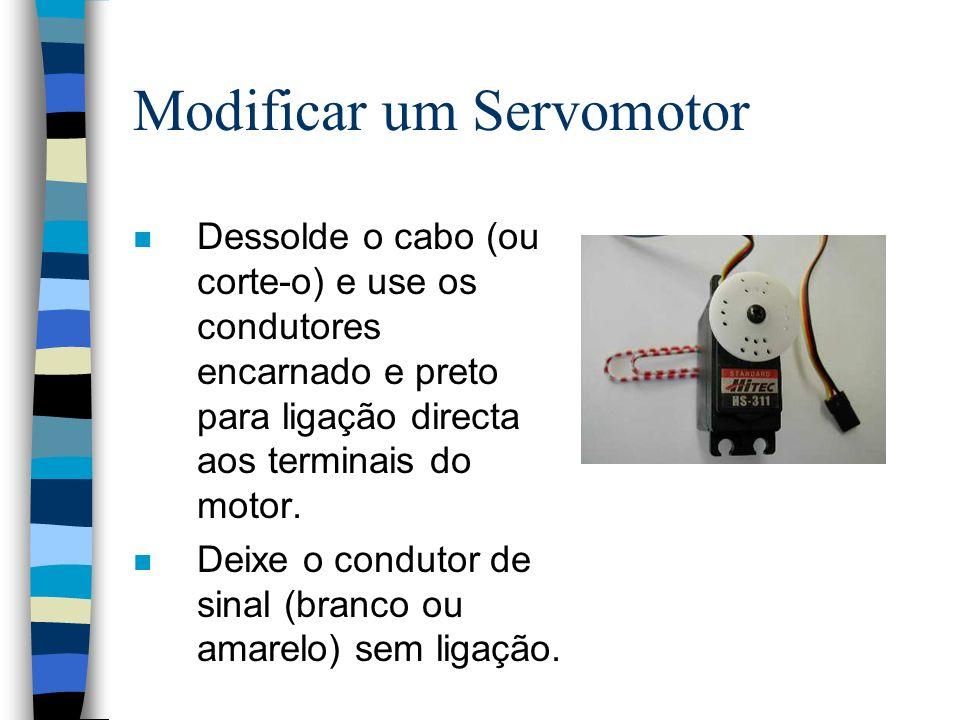 Modificar um Servomotor n Dessolde o cabo (ou corte-o) e use os condutores encarnado e preto para ligação directa aos terminais do motor. n Deixe o co