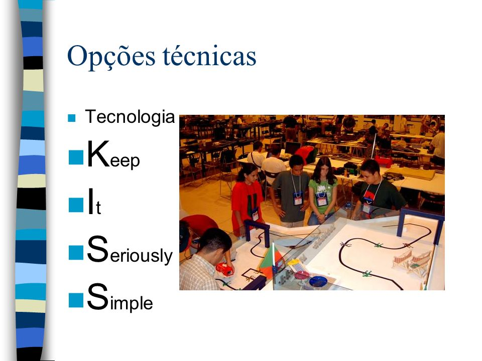 Opções técnicas n Tecnologia n K eep n I t n S eriously n S imple