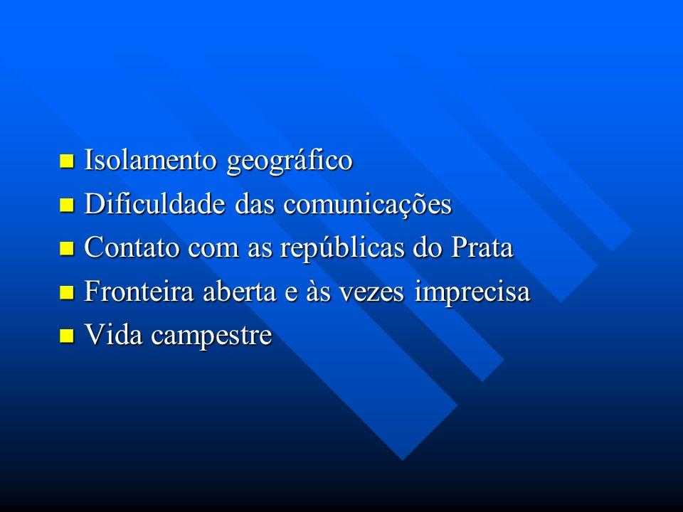 Isolamento geográfico Isolamento geográfico Dificuldade das comunicações Dificuldade das comunicações Contato com as repúblicas do Prata Contato com a