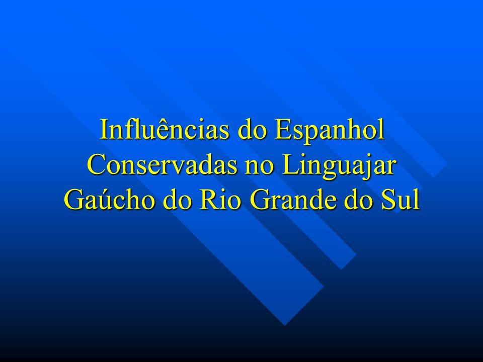 Influências do Espanhol Conservadas no Linguajar Gaúcho do Rio Grande do Sul
