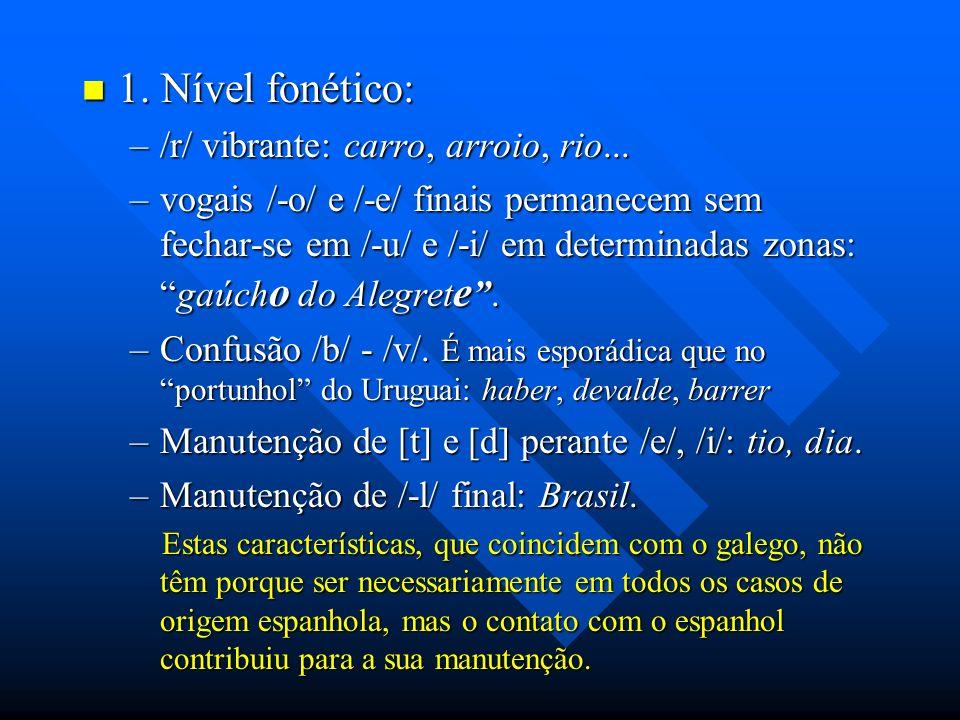 1. Nível fonético: 1. Nível fonético: –/r/ vibrante: carro, arroio, rio... –vogais /-o/ e /-e/ finais permanecem sem fechar-se em /-u/ e /-i/ em deter