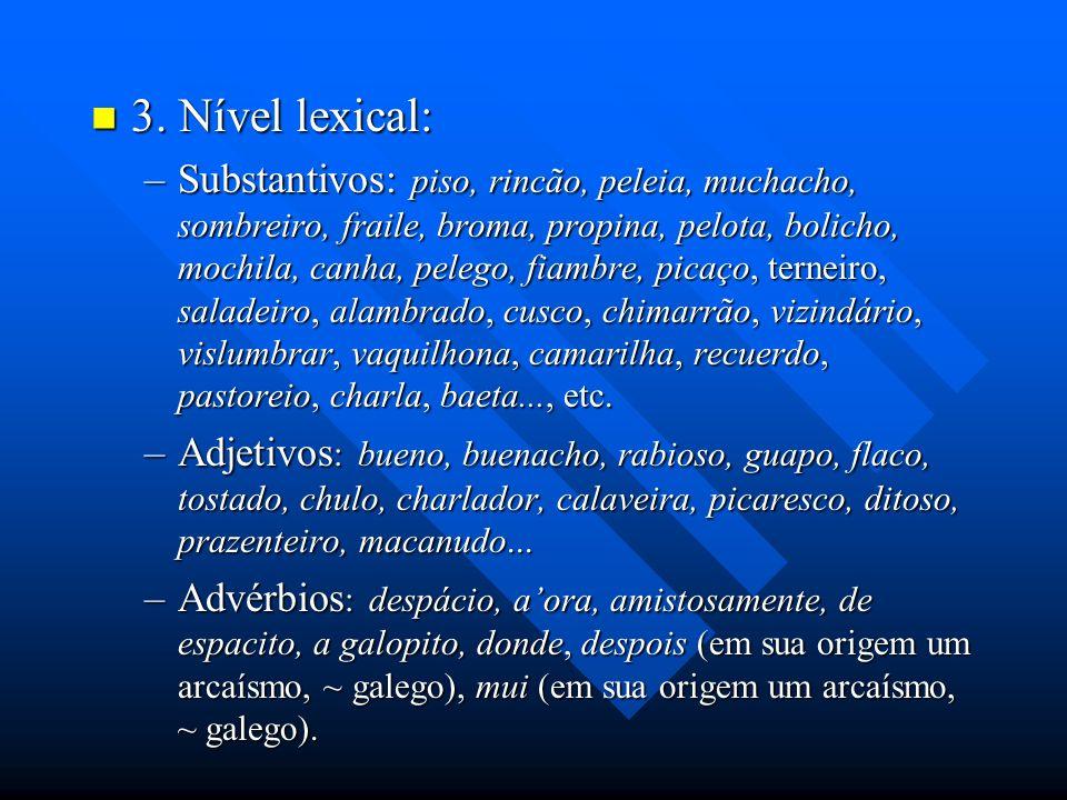 3. Nível lexical: 3. Nível lexical: –Substantivos: piso, rincão, peleia, muchacho, sombreiro, fraile, broma, propina, pelota, bolicho, mochila, canha,
