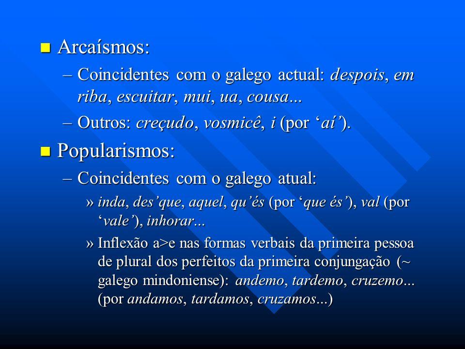 Arcaísmos: Arcaísmos: –Coincidentes com o galego actual: despois, em riba, escuitar, mui, ua, cousa... –Outros: creçudo, vosmicê, i (por aí). Populari