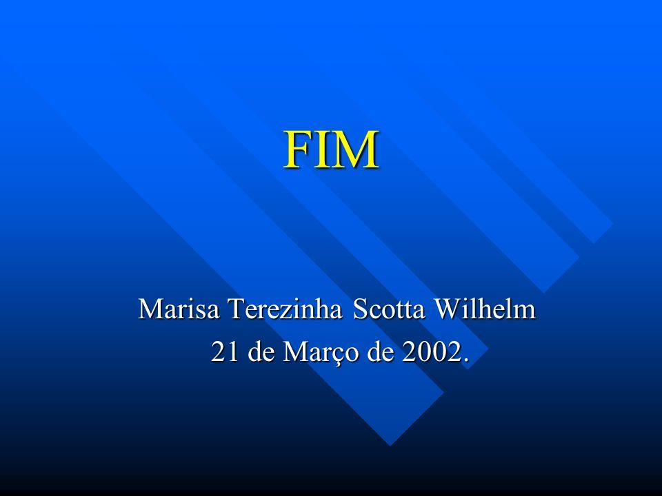 FIM Marisa Terezinha Scotta Wilhelm 21 de Março de 2002. 21 de Março de 2002.