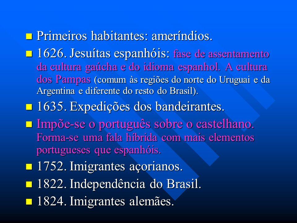 Primeiros habitantes: ameríndios. Primeiros habitantes: ameríndios. 1626. Jesuítas espanhóis: fase de assentamento da cultura gaúcha e do idioma espan