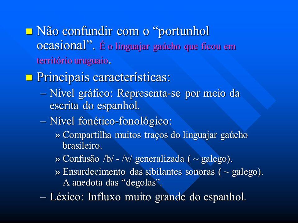 Não confundir com o portunhol ocasional. É o linguajar gaúcho que ficou em território uruguaio. Não confundir com o portunhol ocasional. É o linguajar