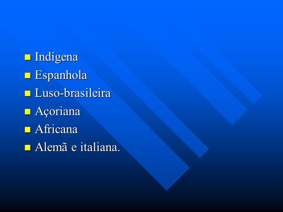 Indígena Indígena Espanhola Espanhola Luso-brasileira Luso-brasileira Açoriana Açoriana Africana Africana Alemã e italiana. Alemã e italiana.