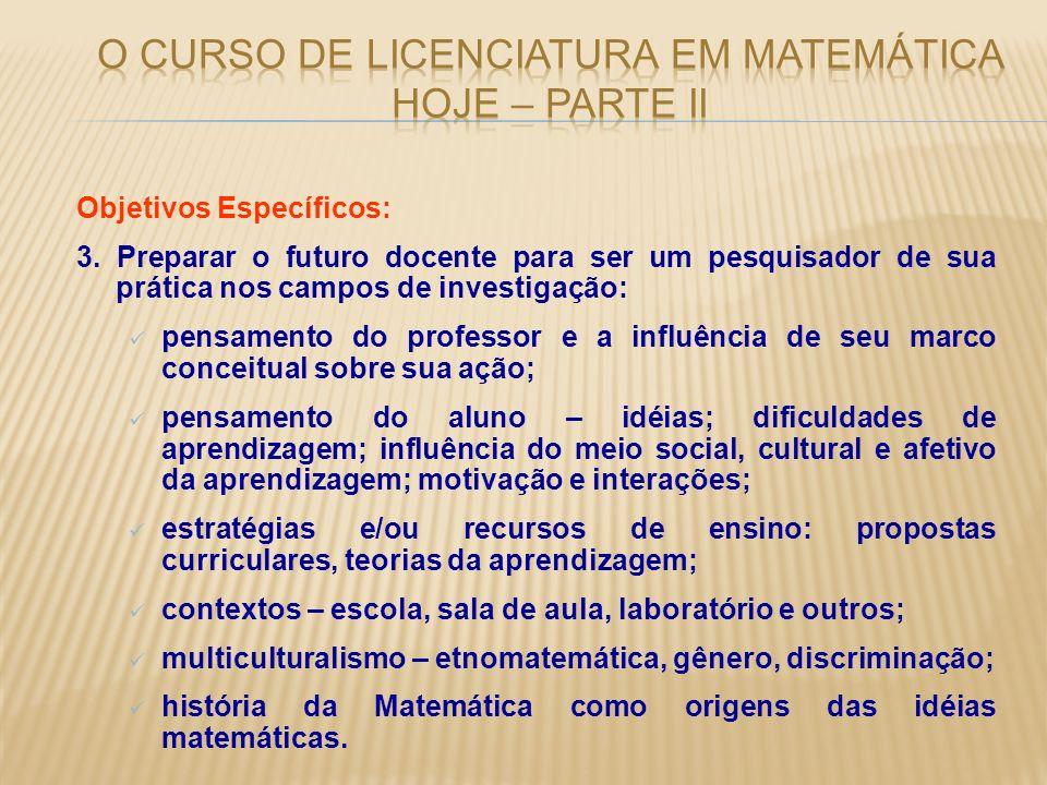 Objetivos Específicos: 3. Preparar o futuro docente para ser um pesquisador de sua prática nos campos de investigação: pensamento do professor e a inf