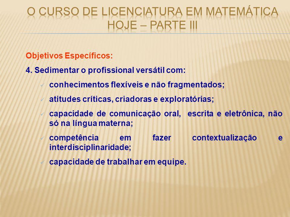 Objetivos Específicos: 4. Sedimentar o profissional versátil com: conhecimentos flexíveis e não fragmentados; atitudes críticas, criadoras e explorató