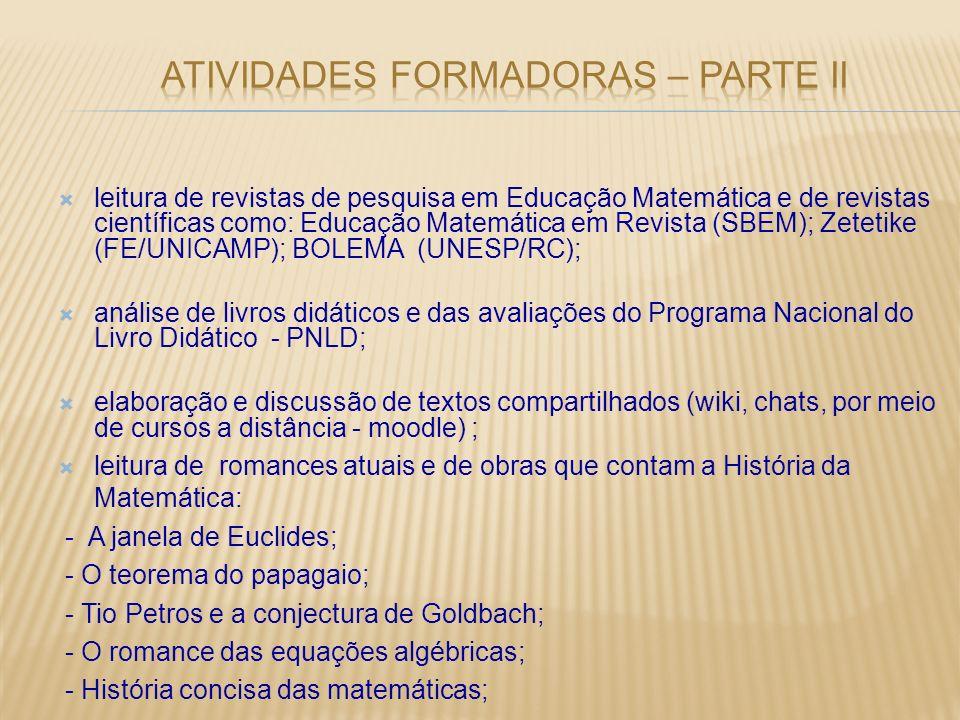 leitura de revistas de pesquisa em Educação Matemática e de revistas científicas como: Educação Matemática em Revista (SBEM); Zetetike (FE/UNICAMP); B