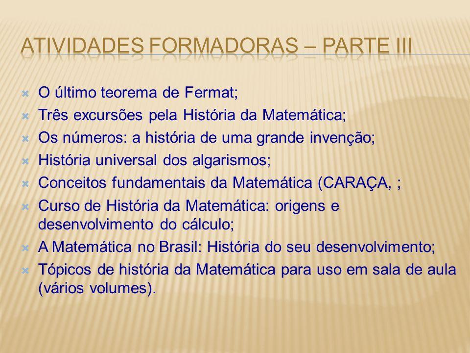 O último teorema de Fermat; Três excursões pela História da Matemática; Os números: a história de uma grande invenção; História universal dos algarism