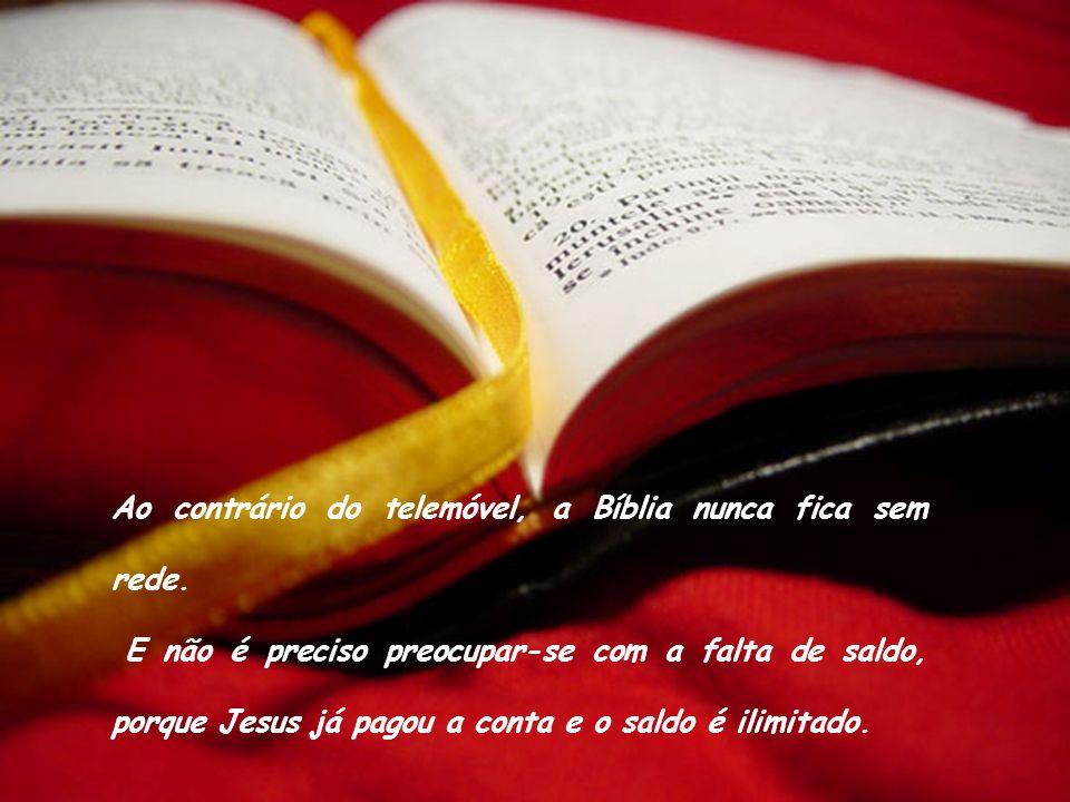Ao contrário do telemóvel, a Bíblia não fica sem rede, liga em qualquer lugar.