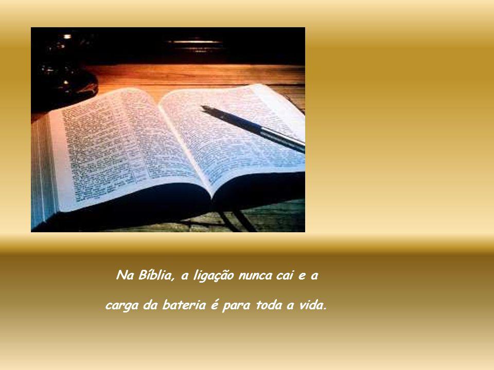Ao contrário do telemóvel, a Bíblia não fica sem rede, liga em qualquer lugar. E não é preciso preocupar-se com a falta de saldo, porque Jesus já pago