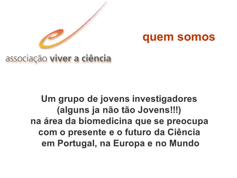 Um grupo de jovens investigadores (alguns ja não tão Jovens!!!) na área da biomedicina que se preocupa com o presente e o futuro da Ciência em Portuga