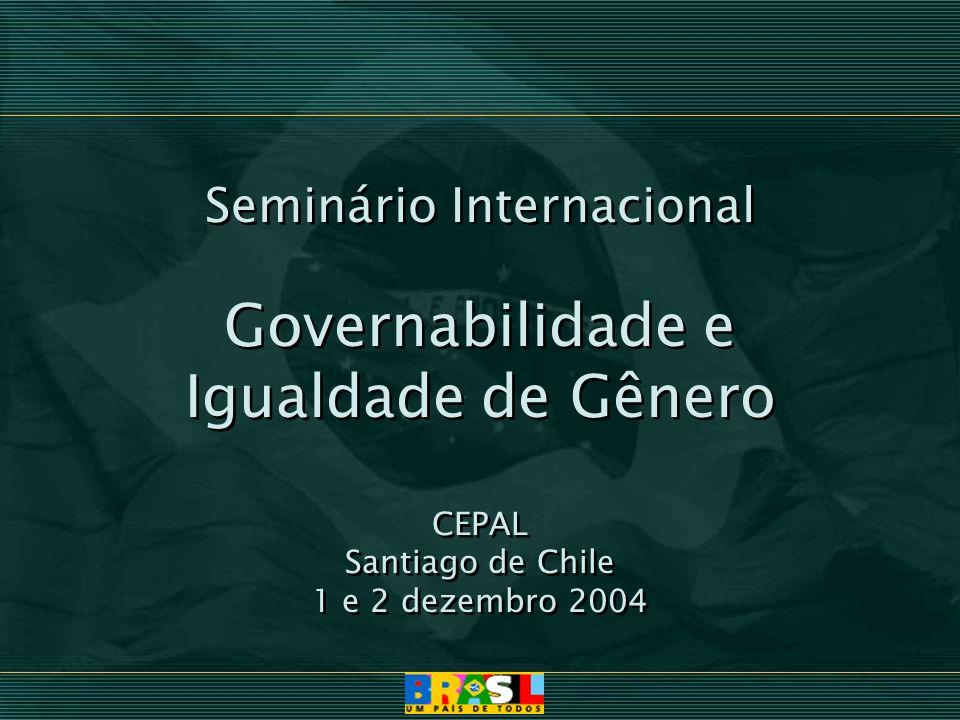 Seminário Internacional Governabilidade e Igualdade de Gênero CEPAL Santiago de Chile 1 e 2 dezembro 2004 Seminário Internacional Governabilidade e Ig