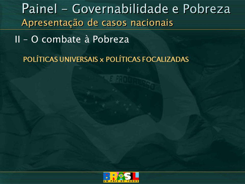 POLÍTICAS UNIVERSAIS x POLÍTICAS FOCALIZADAS P ainel - Governabilidade e Pobreza Apresentação de casos nacionais P ainel - Governabilidade e Pobreza A
