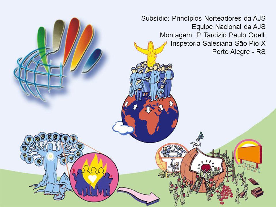 Subsídio: Princípios Norteadores da AJS Equipe Nacional da AJS Montagem: P. Tarcizio Paulo Odelli Inspetoria Salesiana São Pio X Porto Alegre - RS
