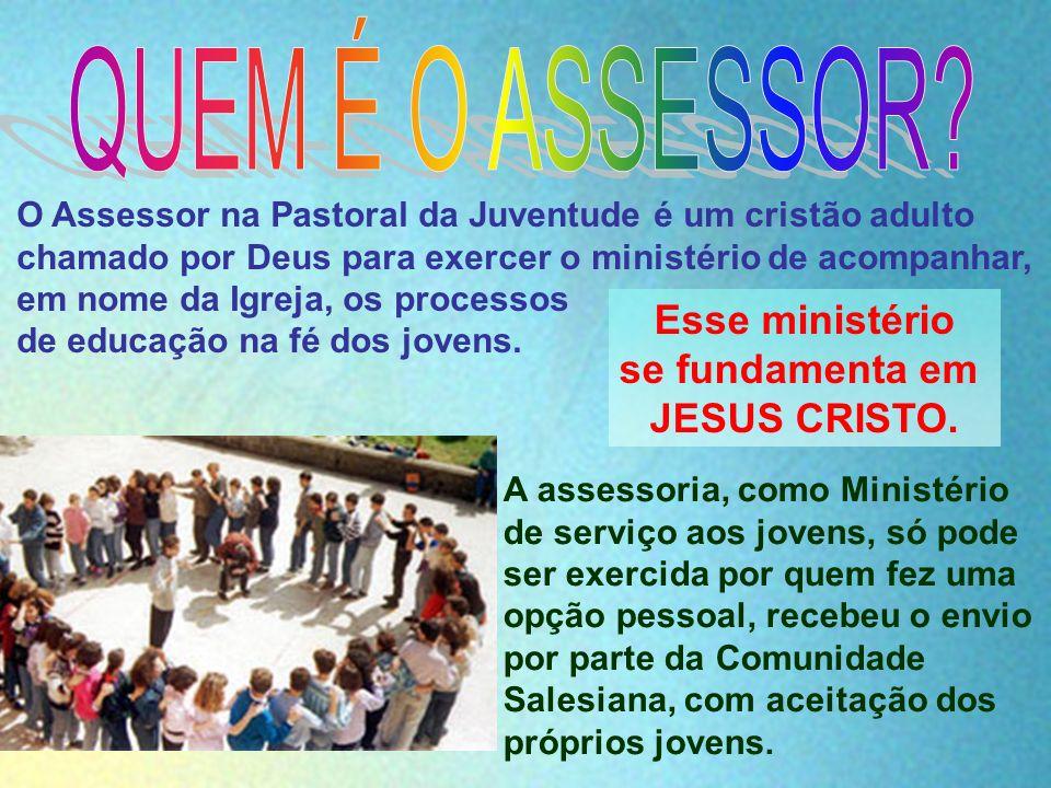 O Assessor na Pastoral da Juventude é um cristão adulto chamado por Deus para exercer o ministério de acompanhar, em nome da Igreja, os processos de e