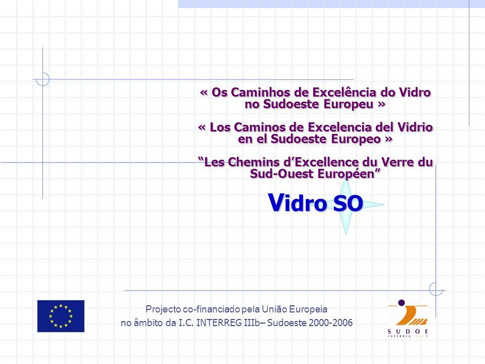 Projecto co-financiado pela União Europeia no âmbito da I.C. INTERREG IIIb– Sudoeste 2000-2006 « Os Caminhos de Excelência do Vidro no Sudoeste Europe