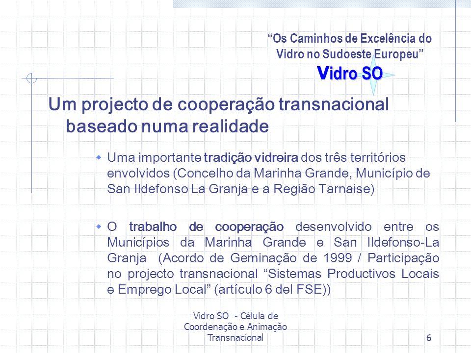Vidro SO - Célula de Coordenação e Animação Transnacional6 Um projecto de cooperação transnacional baseado numa realidade Uma importante tradição vidr
