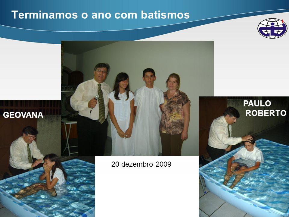 10 Terminamos o ano com batismos GEOVANA PAULO ROBERTO 20 dezembro 2009