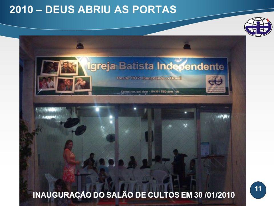 11 2010 – DEUS ABRIU AS PORTAS INAUGURAÇÃO DO SALÃO DE CULTOS EM 30 /01/2010