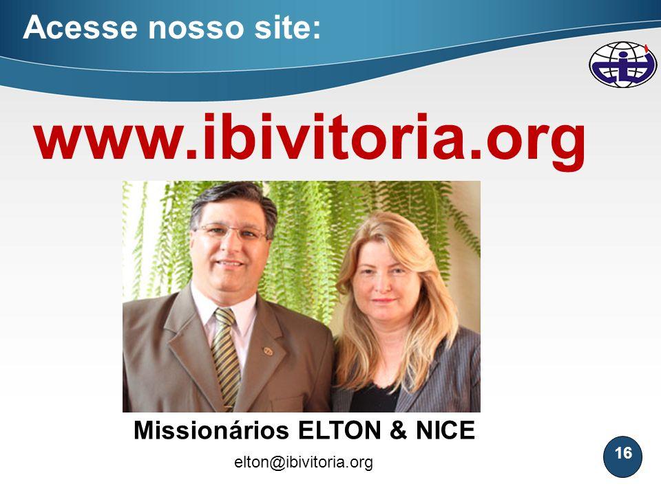16 Acesse nosso site: www.ibivitoria.org Missionários ELTON & NICE elton@ibivitoria.org
