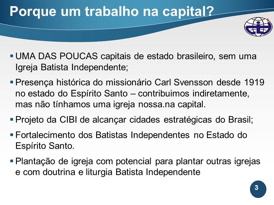 3 Porque um trabalho na capital? UMA DAS POUCAS capitais de estado brasileiro, sem uma Igreja Batista Independente; Presença histórica do missionário