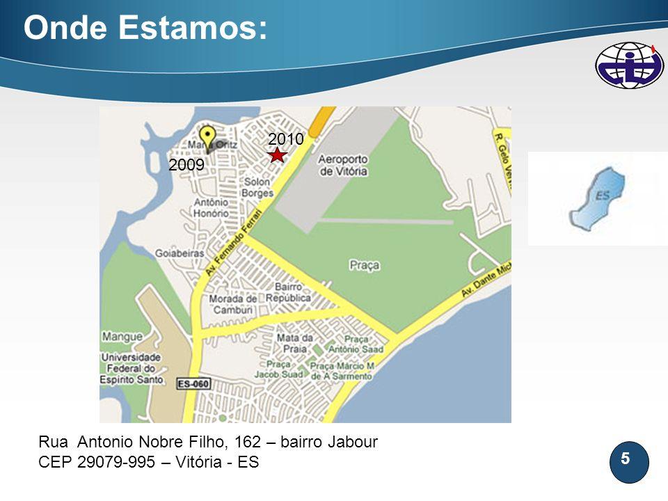 5 Onde Estamos: Rua Antonio Nobre Filho, 162 – bairro Jabour CEP 29079-995 – Vitória - ES 2009 2010