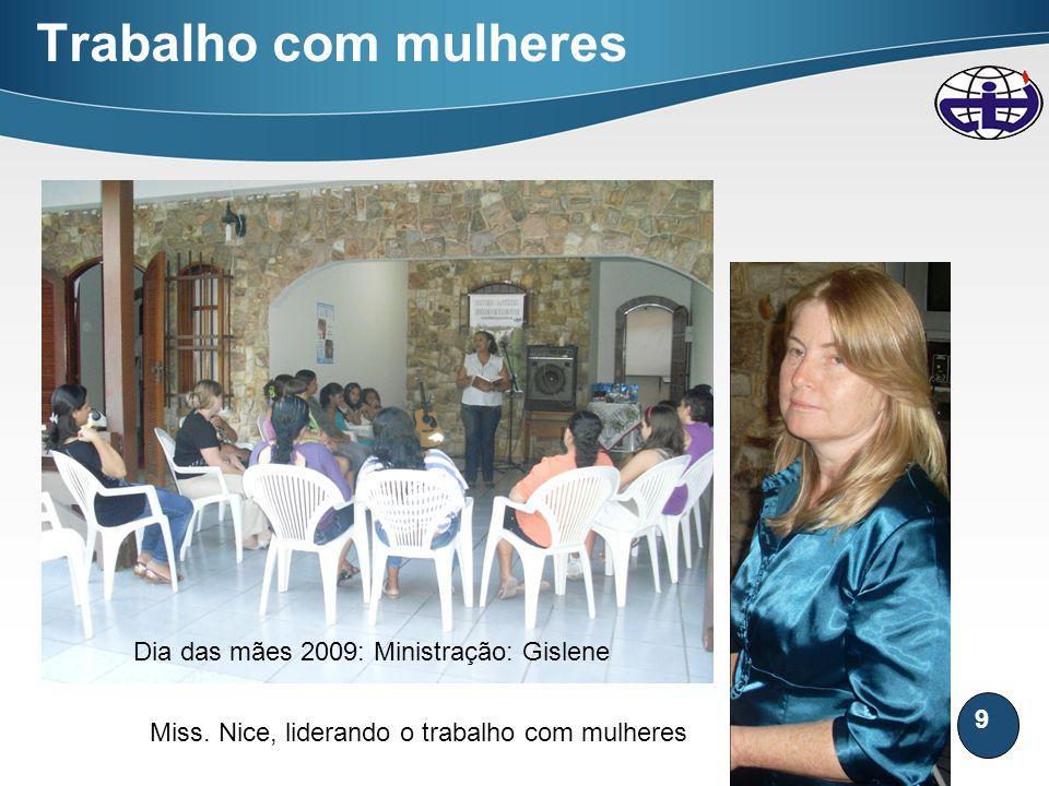 9 Trabalho com mulheres Dia das mães 2009: Ministração: Gislene Miss. Nice, liderando o trabalho com mulheres