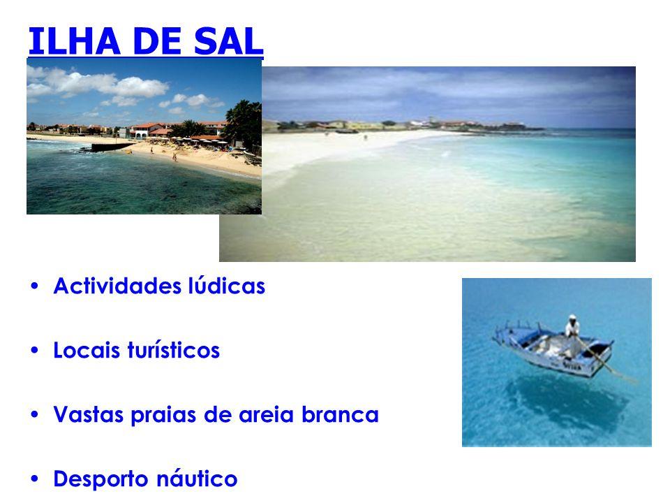 ILHA DE SAL Actividades lúdicas Locais turísticos Vastas praias de areia branca Desporto náutico