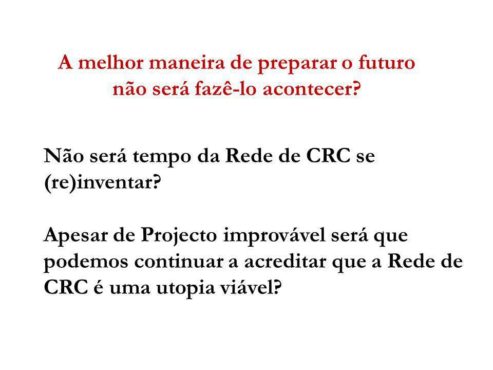 Não será tempo da Rede de CRC se (re)inventar? Apesar de Projecto improvável será que podemos continuar a acreditar que a Rede de CRC é uma utopia viá