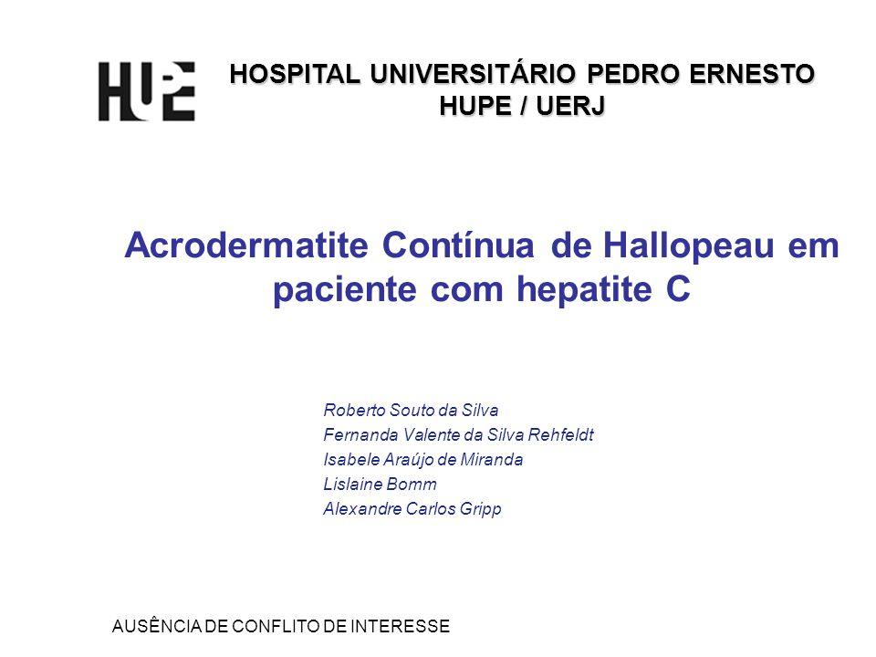 Acrodermatite Contínua de Hallopeau em paciente com hepatite C AUSÊNCIA DE CONFLITO DE INTERESSE Roberto Souto da Silva Fernanda Valente da Silva Rehf
