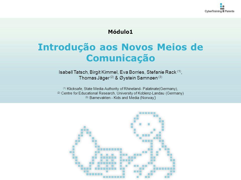 M1.2 Módulo1: Introdução aos Novos Meios de Comunicação Objetivos e resultados de aprendizagem esperados Consciencializar sobre a importância dos (novos) meios de comunicação Apresentar e discutir o papel dos novos meios de comunicação Discutir a relação entre os media e as tarefas de desenvolvimento dos jovens Discutir as áreas de risco chave apresentadas pelos novos meios de comunicação Objetivos Objetivos Módulo 1: Introdução aos Novos Meios de Comunicação © CyberTraining-4-Parents, 2012 http://cybertraining4parents.org/