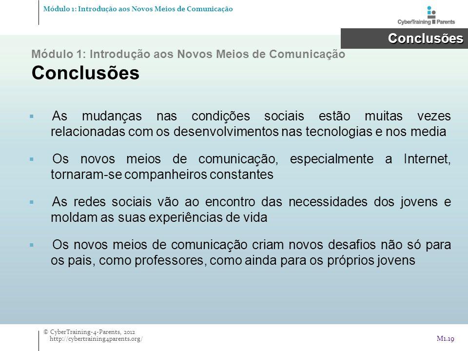 Módulo 1: Introdução aos Novos Meios de Comunicação Conclusões As mudanças nas condições sociais estão muitas vezes relacionadas com os desenvolviment
