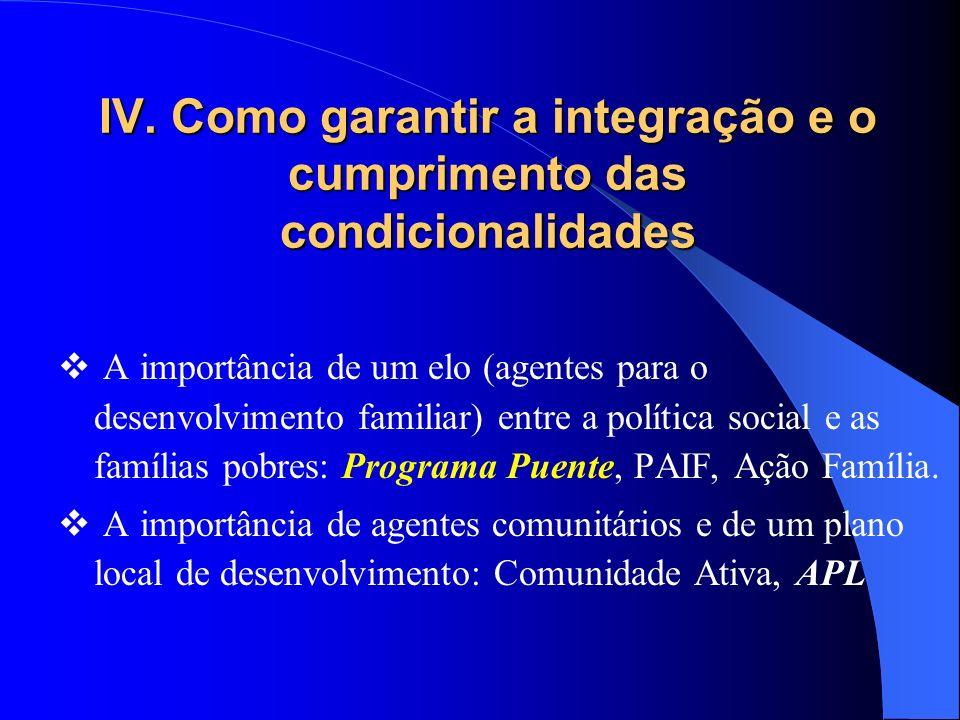 IV. Como garantir a integração e o cumprimento das condicionalidades A importância de um elo (agentes para o desenvolvimento familiar) entre a polític