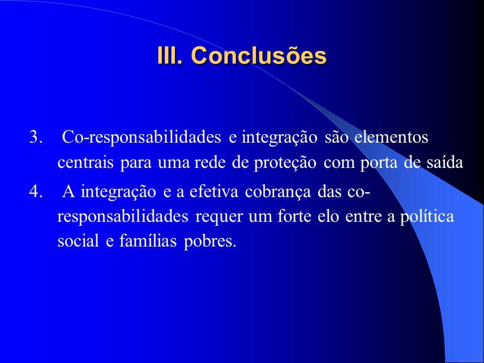 III. Conclusões 3. Co-responsabilidades e integração são elementos centrais para uma rede de proteção com porta de saída 4. A integração e a efetiva c