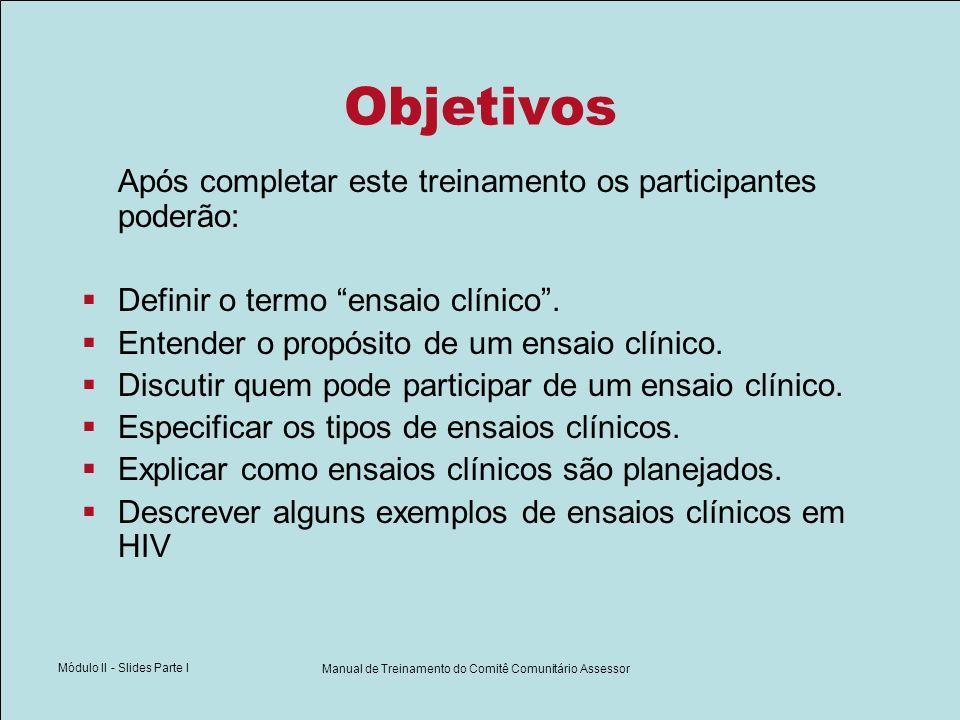 Módulo II - Slides Parte I Manual de Treinamento do Comitê Comunitário Assessor Objetivos Após completar este treinamento os participantes poderão: De