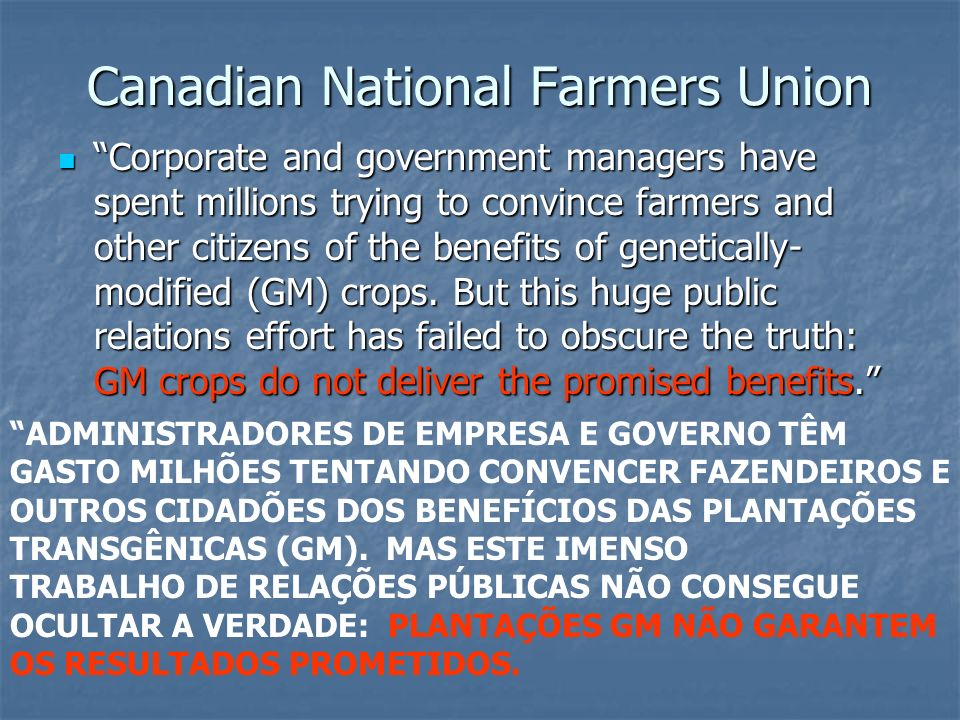 Canadian National Farmers Union Closing markets and falling prices threaten to overwhelm any small, short-term economic benefits that GM crops or livestock may offer.